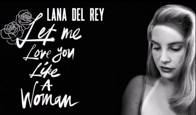 """Let Me Love You Like a Woman"", Lana Del Rey"