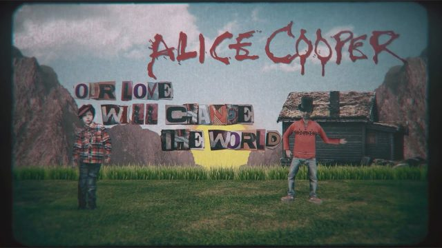 """Our Love Will Change The World"", Alice Cooper"